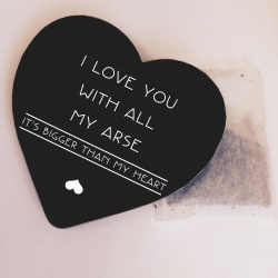 I love you with all my arse Novelty Coaster