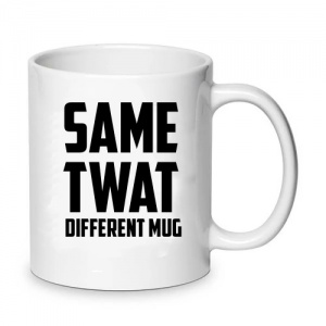 Same Twat... Different Mug