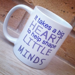 'It Takes a Big Heart to Help Shape Little Minds'.
