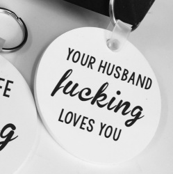 Your Husband F*cking Loves You Keyring