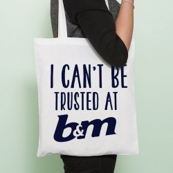 Can't Be Trusted at B&M Tote