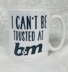 Can't Be Trusted at B&M Mug
